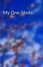 My One-Shots! by purpleglasses05