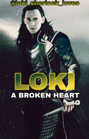 A Broken Heart [A Loki Fanfiction] [COMPLETED] by loki_sherlock_loves