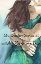Way Back into Love ( My Destiny Series #1 : Book 2 )  by angelswitheart