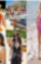 The Problem of Prediction by manjeetkaur2922