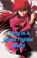 Living In A Ghost Fighter World by kyriecarter31