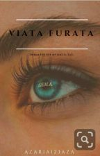 Viata Furata by azaria123aza