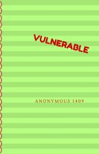 Vulnerable by Anonymous1409