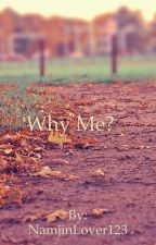 Why me? BxB (Slow Updates)  by NamjinLover123