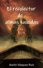 El recolector de almas suicidas by AVazRuiz