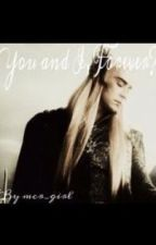 You and I, Forever?( Thranduil Fanfiction) by mcr_girl