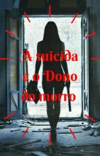A suicida e o Dono do morro by Bruna2219