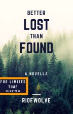 Better Lost Than Found: A Novella (Limited-time only, Wattpad version) by RiofWolve