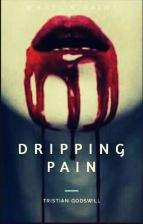 The Dripping Pain by Tristian-Godswill