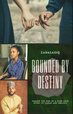 Bounded By Destiny by Zarah_Sadiq