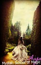 Mystal: School of  Magic~ Aiya's Story by DreamingWithWings