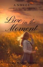 Live in the Moment by livin_in_the_moment