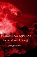 BLACKBURN SANGRE ( La musique du sang) by Just_Believe7777