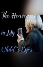 The Heaven in My Child's Eye's  by PassionAngelLove