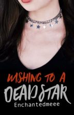 WISHING TO A DEAD STAR by Enchantedmeee