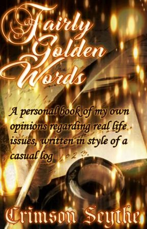 ✧ Fairly Golden Words (Golden wise words that isn't so wise nor so gold) by Crimson_Scythe