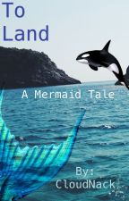 To Land (A Mermaid Tail) by CloudNack