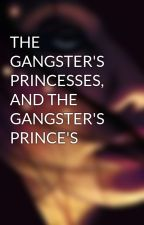 THE GANGSTER'S PRINCESSES, AND THE GANGSTER'S PRINCE'S by erichperth