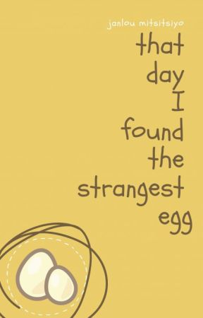 That Day I Found The Strangest Egg by JanlouMitsitsiyo
