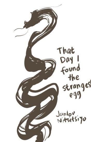 That Day I Found The Strangest Egg