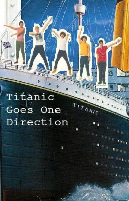 Titanic Goes One Direction (A One Direction FanFiction)