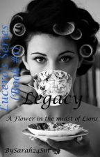 Legacy (Lucero's Series -Book #1) by Sarah24SM