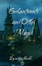 Enchantments and Other Magic by ssirius-blackk