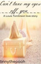 Can't take my eyes off you (A Louis Tomlinson love story) by linnythepooh