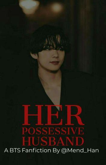Her Possessive Husband «K.TH» ✔