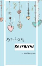 My Teacher Is My Boyfriend by ayunyusuf