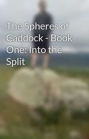 The Spheres of Caddock - Book One: Into the Split by Theino