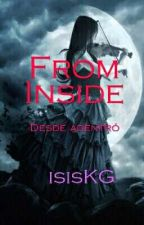 From Inside (COMPLETA) by isisKG