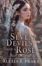 Seven Devils and a Rose: a Reverse Harem Fantasy Fairytale Romance by AlexiaPraks