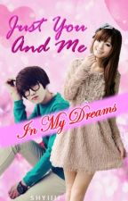 Just You and Me In My Dreams by shyiiii