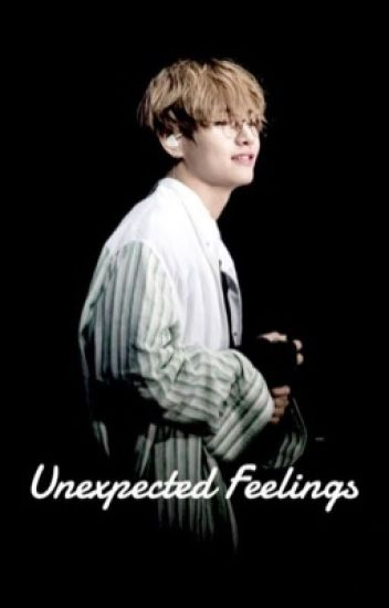Unexpected Feelings//Kim Taehyung x Reader