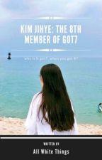 Kim Jihye: The 8th Member of GOT7 by all-white-things