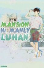 Mansion Ni Manly Luhan by RA_Luhan