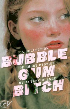 Bubble Gum Bitch by altarviolence