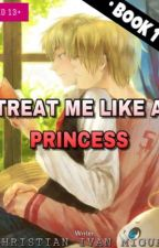 TREAT ME LIKE A PRINCESS - 1 (On Going) by Writer_Na_Panget