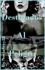 Destinados Al Peligro (En edicion) by NoviaSexy28