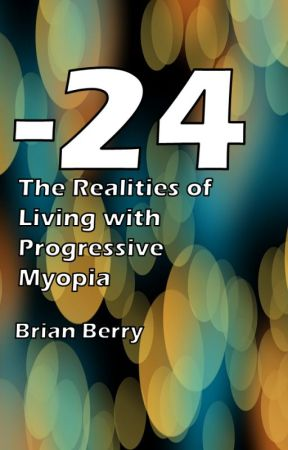 -24:  The Realities of Living with Progressive Myopia by bberry__
