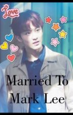 Married To Mark Lee by nctmarkleesqt