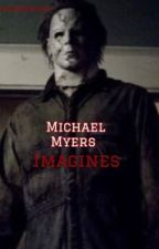 Michael Myers Imagines  by michaelxmyers
