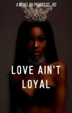 Love Ain't Loyal by Prxncess_Ro