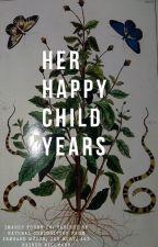 Her Happy Child Years by LateMarineBiologist