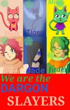 We are the DRAGON SLAYERS (Undergoing some editing) by AnimeSistersforlife