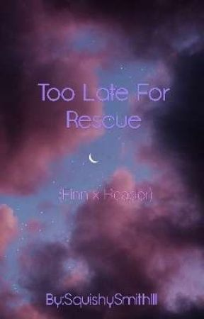 Too Late For Rescue (Finn x Reader) {Sequel} by SquishySmithIII