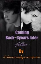 coming back~3years later <Bethan> by Ixlovexcodyxsimpson
