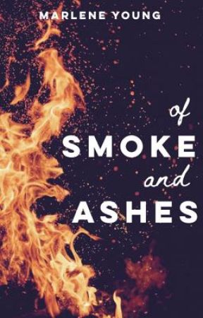of smoke and ashes by MissMarleneYoung