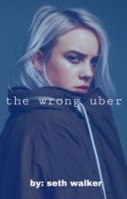 the wrong uber//billie eilish by SethWalkerr